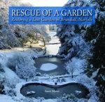 Rescue of a Garden : Restoring a Lost Garden in Brundall, Norfolk - Janet Muter