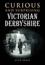 Curious and Surprising Victorian Derbyshire - Glyn Jones