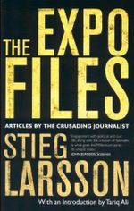 The Expo Files : Articles By The Crusading Journalist - Steig Larsson