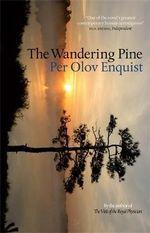 The Wandering Pine : Life as a Novel - Per Olov Enquist