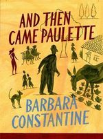 And Then Came Paulette - Barbara Constantine