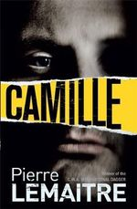 Camille : The Camille Verhoeven Trilogy : Book 3 - Pierre Lemaitre