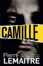 Camille : The Camille Verhoeven Trilogy : Book 3 - Pierre Lemaitre