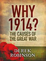 Why 1914? : The Causes of the Great War - Derek Robinson