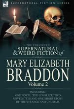 The Collected Supernatural and Weird Fiction of Mary Elizabeth Braddon : Volume 2-Including One Novel 'The Conflict - Mary Elizabeth Braddon
