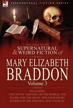 The Collected Supernatural and Weird Fiction of Mary Elizabeth Braddon : Volume 3-Including One Novel 'Gerard, or the World, the Flesh, and the Devil' - Mary Elizabeth Braddon