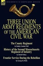 Three Union Army Regiments of the American Civil War - Dudley Landon Vaill