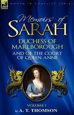 Memoirs of Sarah Duchess of Marlborough, and of the Court of Queen Anne : Volume 1 - A. T. Thomson
