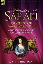 Memoirs of Sarah Duchess of Marlborough, and of the Court of Queen Anne : Volume 2 - A. T. Thomson