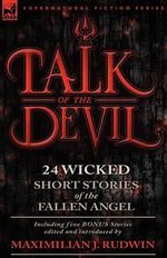 Talk of the Devil : Twenty-Four Classic Short Stories of the Fallen Angel-Including Five Bonus Stories - Maximilian J Rudwin