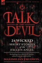 Talk of the Devil : Twenty-Four Classic Short Stories of the Fallen Angel-Including Five Bonus Stories - Maximilian J Rudwin