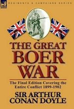 The Great Boer War : The Final Edition Covering the Entire Conflict 1899-1902 - Arthur Conan Doyle