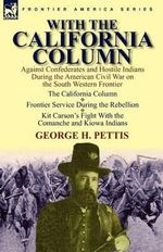 With the California Column : Against Confederates and Hostile Indians During the American Civil War - George H. Pettis