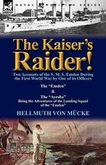 The Kaiser's Raider! Two Accounts of the S : The Emden & the Ayesha Being the Advent - Hellmuth Von M Cke
