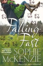 Falling Fast : This is life, not a rehearsal - Sophie McKenzie