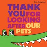 Thanks For Looking After Our Pets - Tim Hopgood