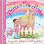 Indigo the Magic Rainbow Pony : Princess Evie's Ponies - Sarah KilBride