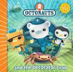 The Octonauts and the Decorator Crab : The Octonauts Series : Book 5 - Octonauts