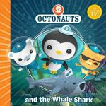 The Octonauts and the Whale Shark : The Octonauts Series : Book 6 - Octonauts