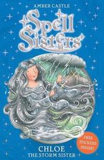 Spell Sisters : Chloe the Storm Sister - Amber Castle