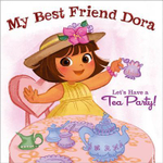 My Best Friend Dora : Let's Have a Tea Party! : Dora the Explorer