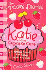 Katie and the Cupcake Cure : The Cupcake Diaries :  - Coco Simon