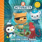 The Octonauts and the Giant Squid : The Octonauts Series : Book 7 - Octonauts
