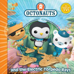 The Octonauts and the Electric Torpedo Rays : The Octonauts Series : Book 8 - Octonauts