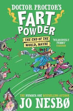 The End of the World. Maybe. : Doctor Proctor's Fart Powder Series : Book 5 - Jo Nesbo