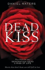 DEAD KISS : Generation Dead & Kiss of Life - Daniel Waters