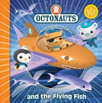 The Octonauts and the Flying Fish : Octonauts Series - Octonauts