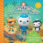 The Octonauts and the Marine Iguanas : A Lift-the-flap Adventure - Octonauts
