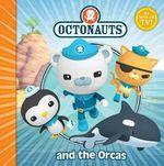 The Octonauts and the Orcas : Octonauts Series - Octonauts