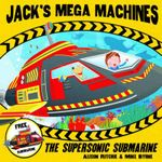 Jack's Mega Machines : Supersonic Submarine - Alison Ritchie
