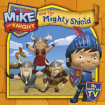 Mike the Knight and the Mighty Shield : Mike the Knight Series : Book 3 - Simon & Schuster