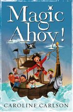 Magic Ahoy! : The Very Nearly Honourable League of Pirates - Caroline Carlson