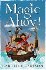 Magic Ahoy! : The Very Nearly Honourable League of Pirates - Caroline Carlson