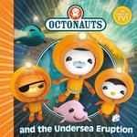 The Octonauts and the Undersea Eruption : Octonauts - Simon & Schuster