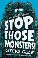 Stop Those Monsters! : A Boy, A Quest and a Whole Lot of Monsters - Steve Cole