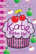 Katie, Batter Up! : The Cupcake Diaries - Coco Simon