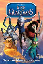 Rise of the Guardians Junior Novelisation - William Joyce