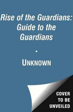 Rise of the Guardians : Guide to the Guardians - William Joyce