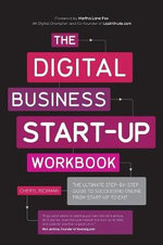 The Digital Business Start-Up Workbook : The Ultimate Step-by-Step Guide to Succeeding Online from Start-Up to Exit - Cheryl D. Rickman