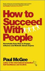 How to Succeed with People : Easy Ways to Engage, Influence and Motivate Almost Anyone - Paul McGee