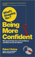 What's Stopping You Being More Confident? - Robert Kelsey