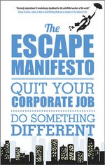 The Escape Manifesto : Quit Your Corporate Job - Do Something Different! - Escape the City