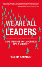 We are All Leaders : Leadership is Not a Position, it's a Mindset - Fredrik Arnander