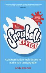 The Snowball Effect : Communication Techniques to Make You Unstoppable - Andy Bounds