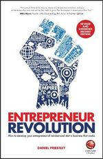 Entrepreneur Revolution : How to Develop Your Entrepreneurial Mindset and Start a Business That Works - Daniel Priestley