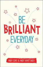 Be Brilliant Every Day - Andy Cope